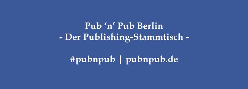 """Veranstaltungstipp: 3. #pubnpub Berlin - """"Über das Verleger-Sein"""" mit Elisabeth Ruge (Hanser Berlin)"""