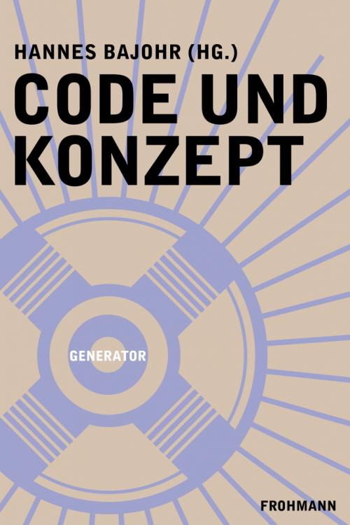 'Code und Konzept. Literatur und das Digitale', hg. von Hannes Bajohr (Hardcover)