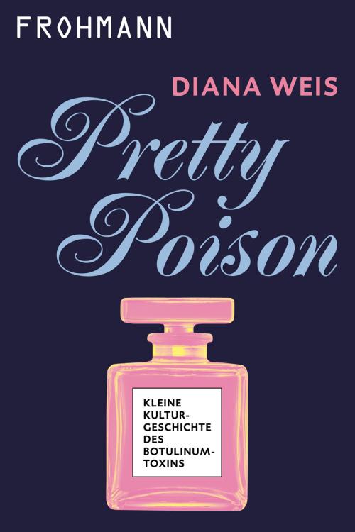 E-Book (ePub) 'Pretty Poison. Kleine Kulturgeschichte des Botulinumtoxins' von Diana Weis