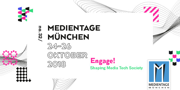 32. Medientage München 2018 - Engage! Shaping Media Tech Society