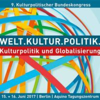 9. Kulturpolitischer Bundeskongress // WELT.KULTUR.POLITIK. Kulturpolitik und Globalisierung
