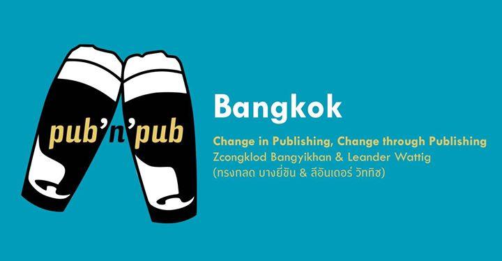 #pubnpub Bangkok: Change in Publishing, Change through Publishing