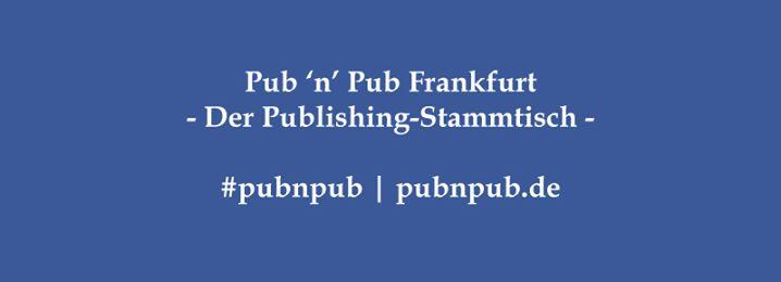 16. #pubnpub Frankfurt - Independent-Verlage. Warum? Darum!
