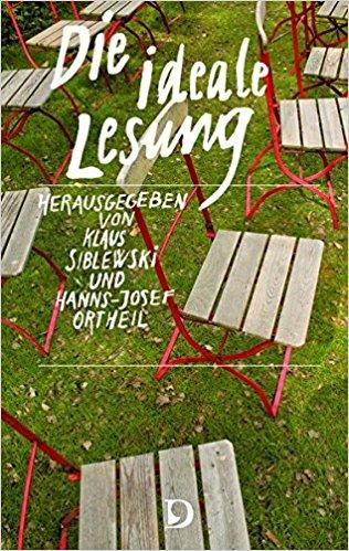 »Die ideale Lesung« von Klaus Siblewski und Hanns-Josef Ortheil (Hrsg., Dieterich'sche Verlagsbuchhandlung, 2017)