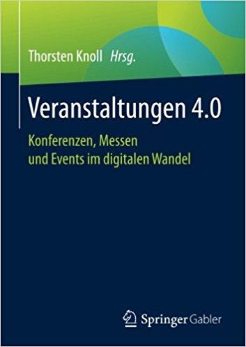 »Veranstaltungen 4.0 - Konferenzen, Messen und Events im digitalen Wandel« von Thorsten Knoll (Hrsg., Springer Gabler, 2017)