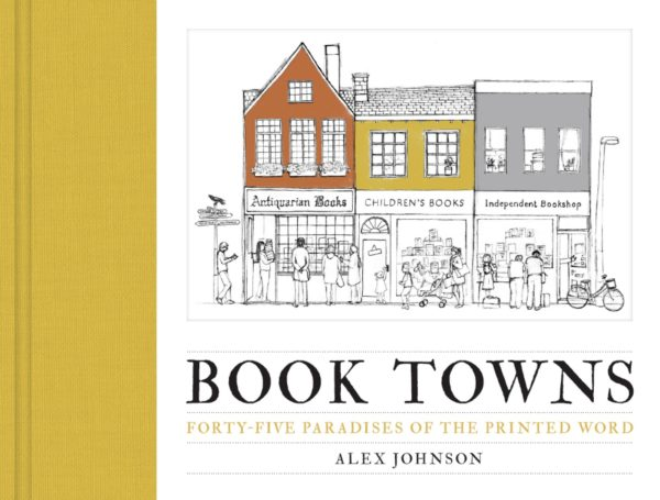 »Book Towns: Forty Five Paradises of the Printed Word« von Alex Johnson (Frances Lincoln, 2018)