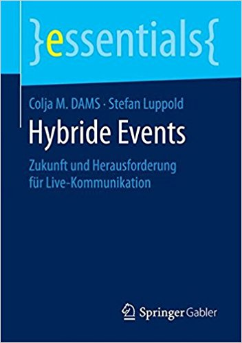 »Hybride Events: Zukunft und Herausforderung für Live-Kommunikation (essentials)« von Colja M. Dams und Stefan Luppold (Springer Gabler, 2016)