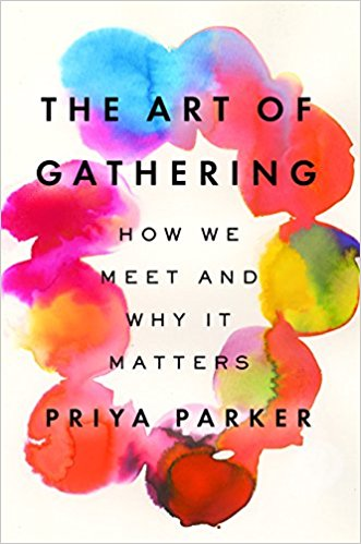 """The Art of Gathering: How We Meet and Why It Matters"" (Englisch) von Priya Parker (Riverhead Books, 2018)"