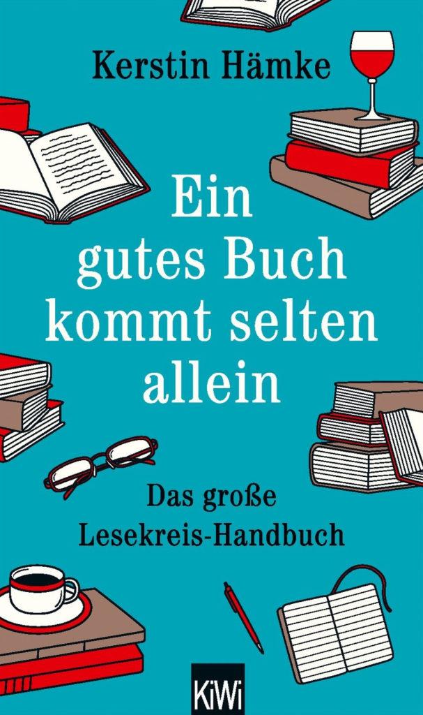 »Ein gutes Buch kommt selten allein: Das große Lesekreis-Handbuch« von Kerstin Hämke (Kiepenheuer & Witsch, 2018)