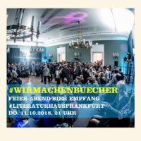 #WIRMACHENBUECHER Feier Abend Bier Empfang - Der Mitmachempfang im Literaturhaus Frankfurt