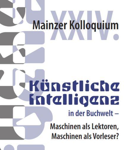 Mainzer Kolloquium: Künstliche Intelligenz in der Buchwelt - Maschinen als Lektoren, Maschinen als Vorleser?