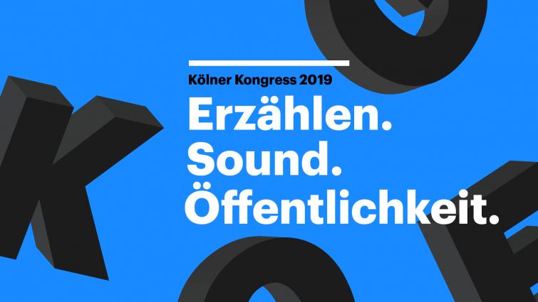 Kölner Kongress 2019 - Erzählen. Sound. Öffentlichkeit.