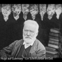 ARTE-Doku: Victor Hugo auf Guernsey - Ein Schriftsteller im Exil