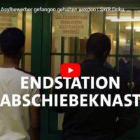 SWR-Doku: Endstation Abschiebeknast. Wie abgelehnte Asylbewerber gefangen gehalten werden