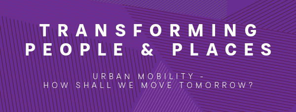 Transforming People & Places: Urban Mobility – How Shall We Move Tomorrow?