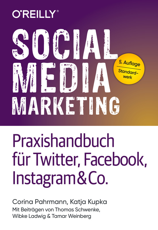 »Social Media Marketing - Praxishandbuch für Twitter, Facebook, Instagram & Co.« von Corina Pahrmann und Katja Kupka (O'Reilly, 2019)