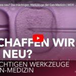 MDR-Doku: Erschaffen wir uns neu? Die mächtigen Werkzeuge der Gen-Medizin
