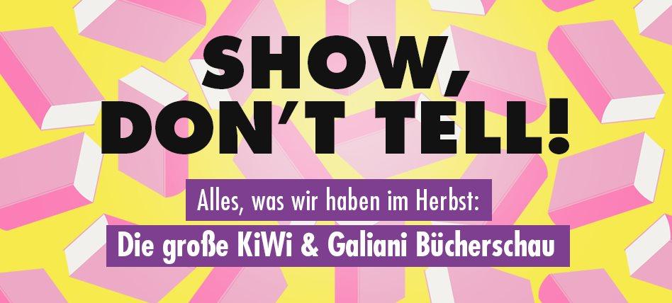 Show, don't tell! (BERLIN) - Die große KiWi- und Galiani-Bücherschau