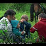 ARTE-Doku: Kamtschatka, ein Sommer bei den Ewenen