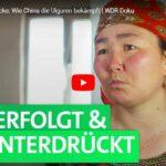 WDR-Doku: Exklusive Einblicke - Wie China die Uiguren bekämpft