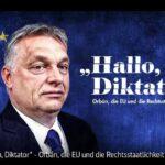 ARTE-Doku: »Hallo, Diktator« - Orbán, die EU und die Rechtsstaatlichkeit
