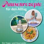 »Pausenrezepte für den Alltag« - Ein Yoga- und Ayurveda-Mitmachbuch fürs Wohlgefühl von Beate Ihrig