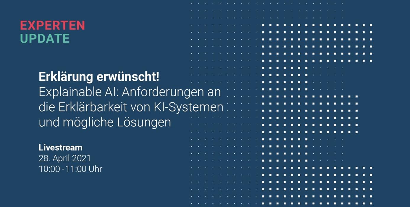 Experten Update: Erklärung erwünscht! Anforderungen an die Erklärbarkeit von KI-Systemen und mögliche Lösungen