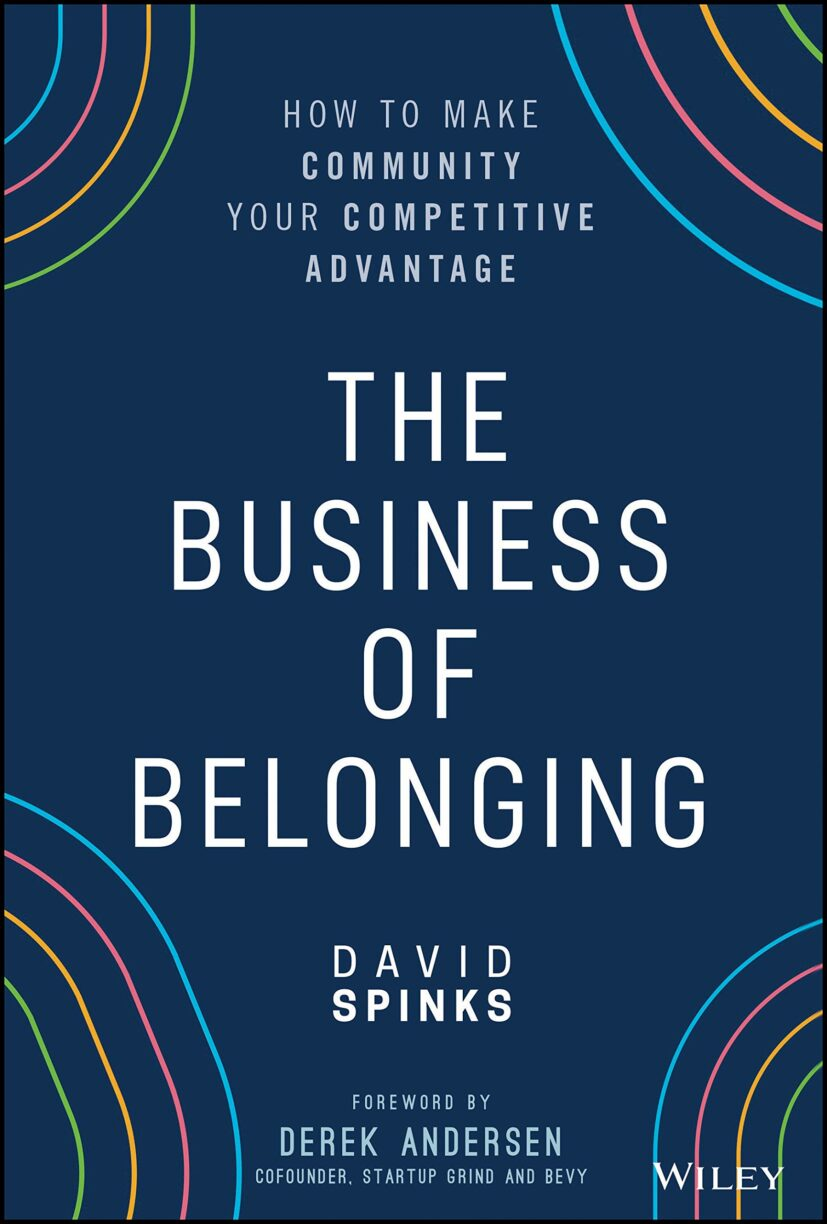 »The Business of Belonging: How to Make Community your Competitive Advantage« von David Spinks  (Wiley, 2021)