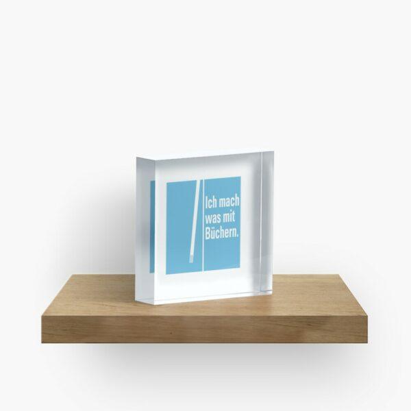 Acrylblock »Was mit Büchern«