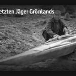 ARTE-Doku: Die letzten Jäger Grönlands