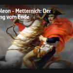ARTE-Doku: Napoleon vs Metternich - Der Anfang vom Ende
