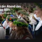 ARTE-Doku: Wenn der Abend den Morgen trifft - Eine Reise zur Musik der Balten