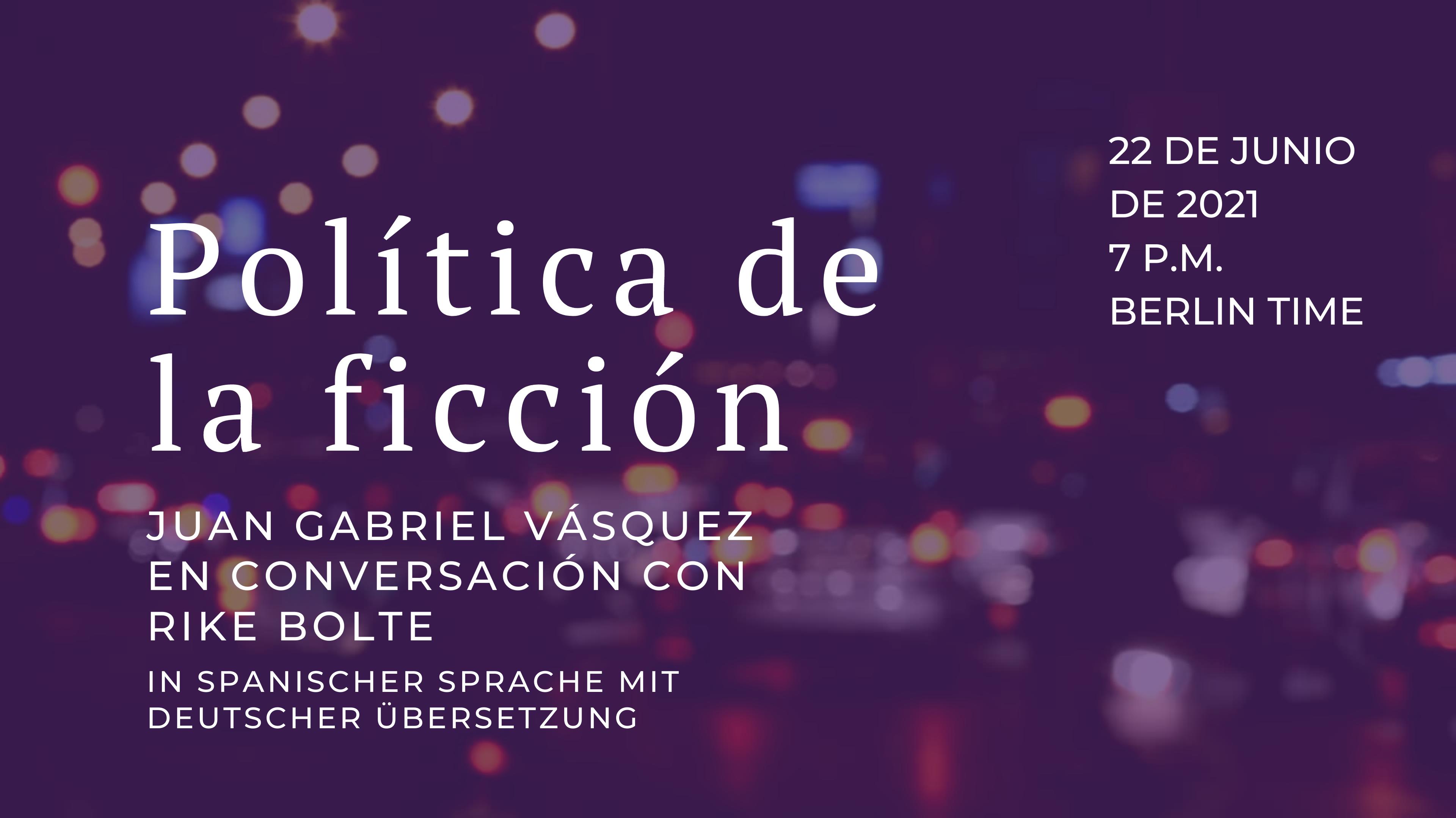 Política de la ficción - Juan Gabriel Vásquez im Gespräch mit Rike Bolte